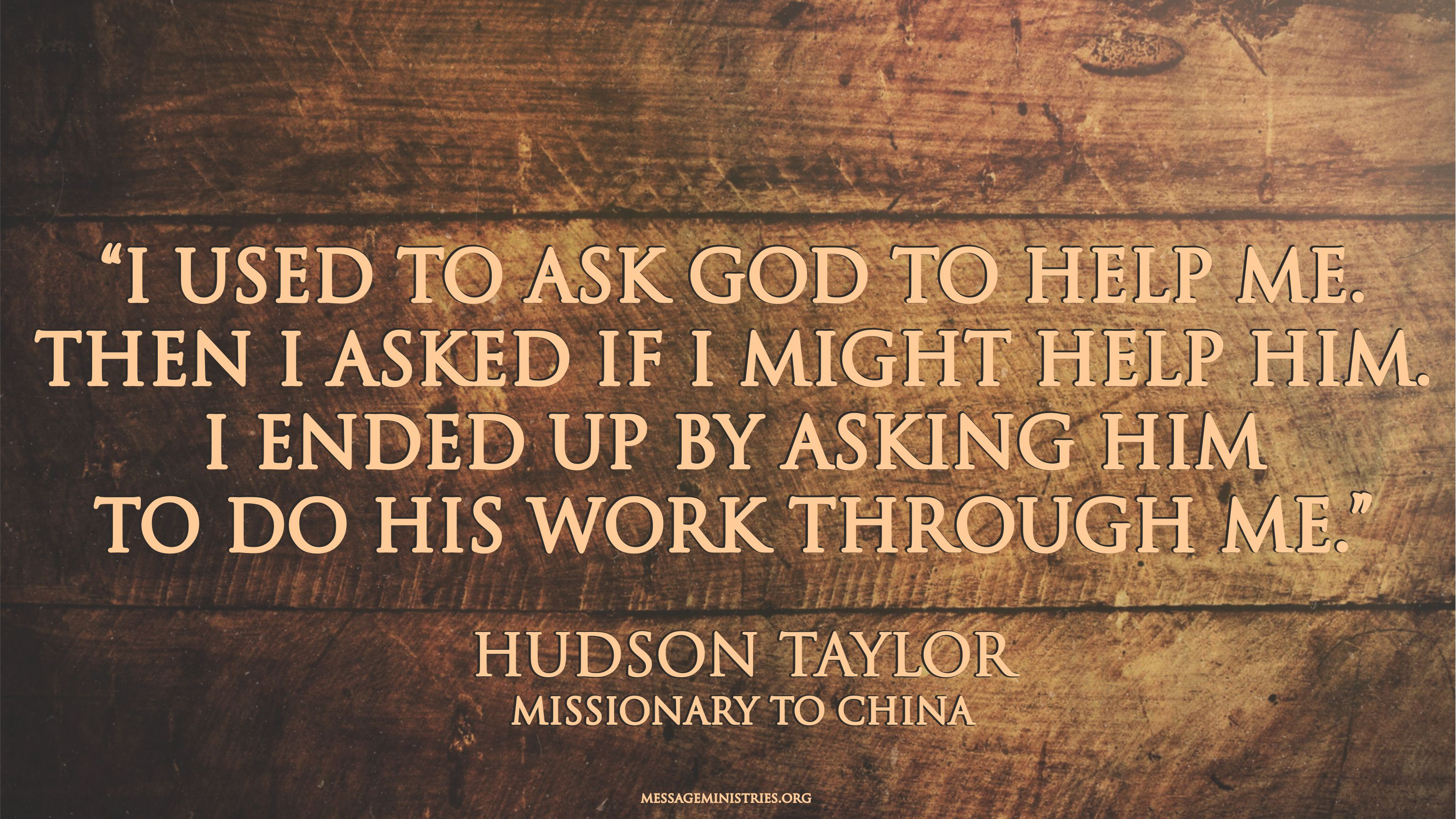 Hudson Taylor - I used to ask God to