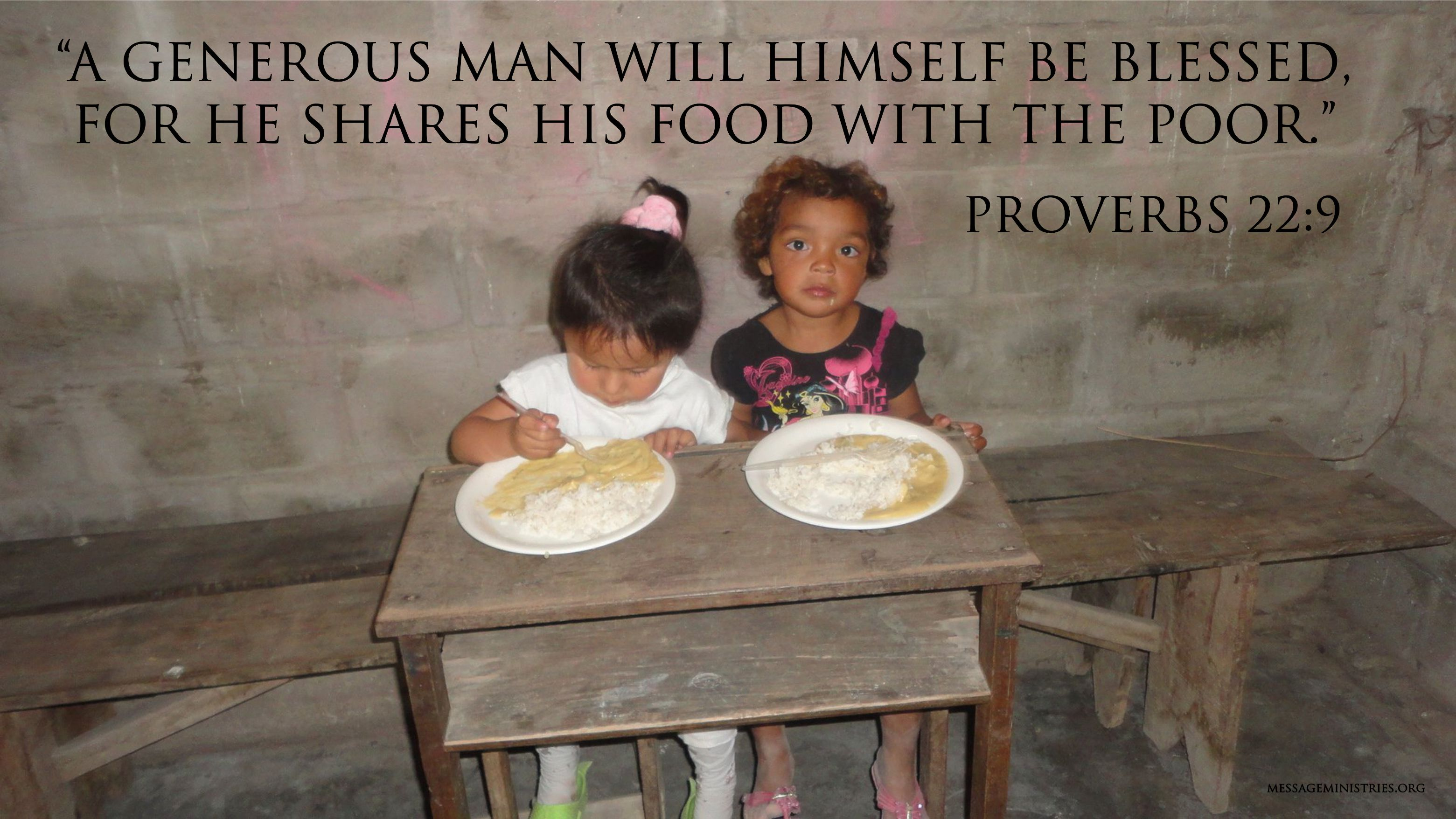 Proverbs 22-9 A generous man - shares food with the poor