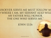 John 12-26 Whoever Serves me must follow me